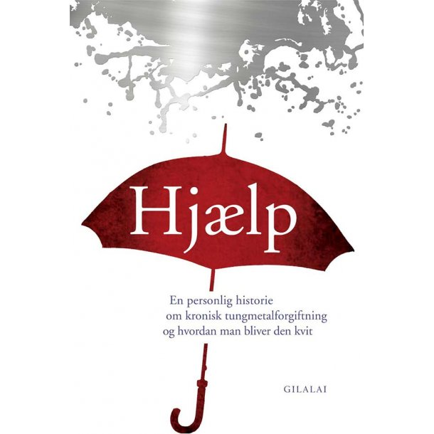 Hjælp - En personlig historie om kronisk tungmetalforgiftning og hvordan man bliver den kvit
